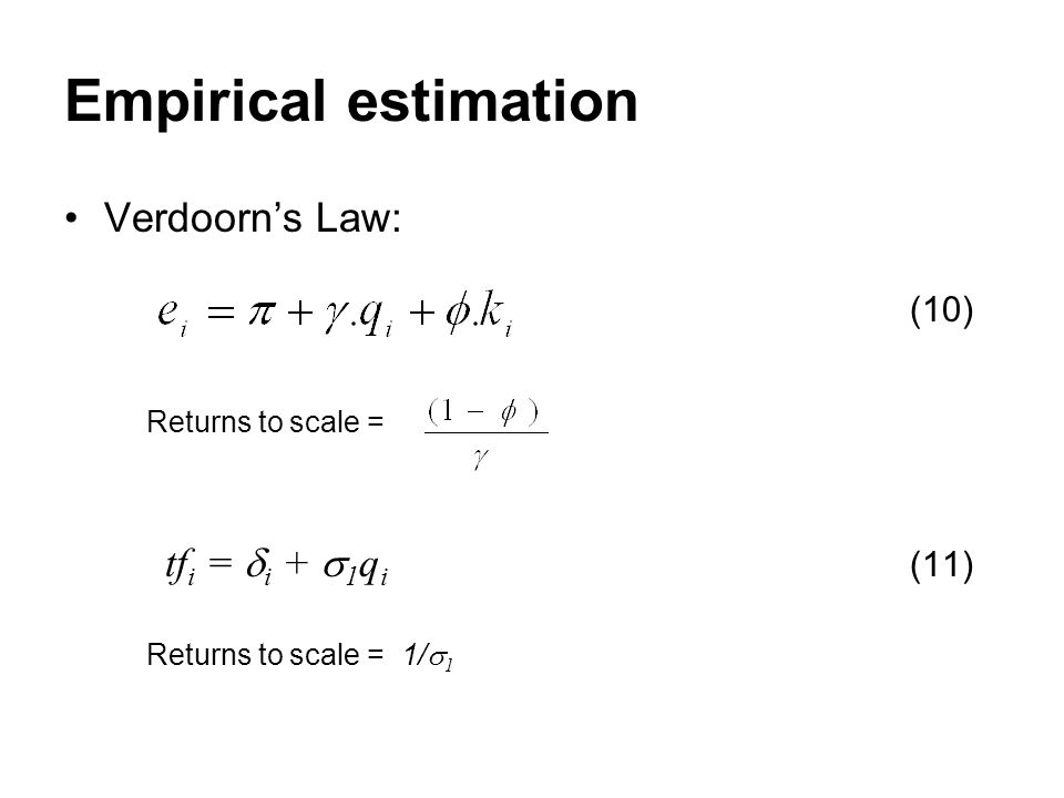 Empirical estimation Verdoorns Law: (10) Returns to scale = tf i = i + 1 q i (11) Returns to scale = 1/ 1