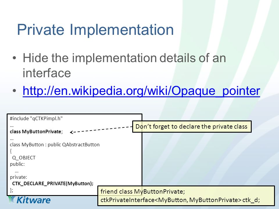Private Implementation Hide the implementation details of an interface http://en.wikipedia.org/wiki/Opaque_pointer #include