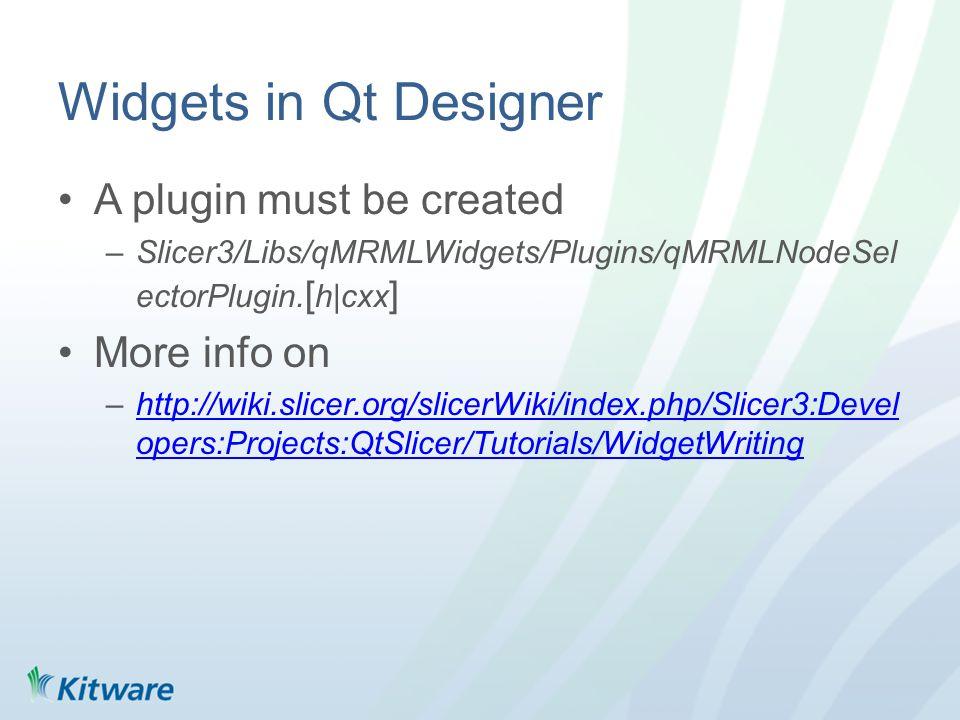 Widgets in Qt Designer A plugin must be created –Slicer3/Libs/qMRMLWidgets/Plugins/qMRMLNodeSel ectorPlugin.