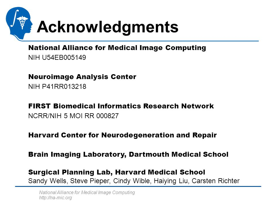 National Alliance for Medical Image Computing http://na-mic.org National Alliance for Medical Image Computing NIH U54EB005149 Neuroimage Analysis Cent