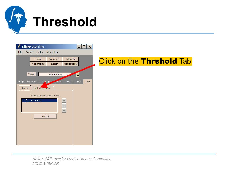 National Alliance for Medical Image Computing http://na-mic.org Threshold Click on the Thrshold Tab
