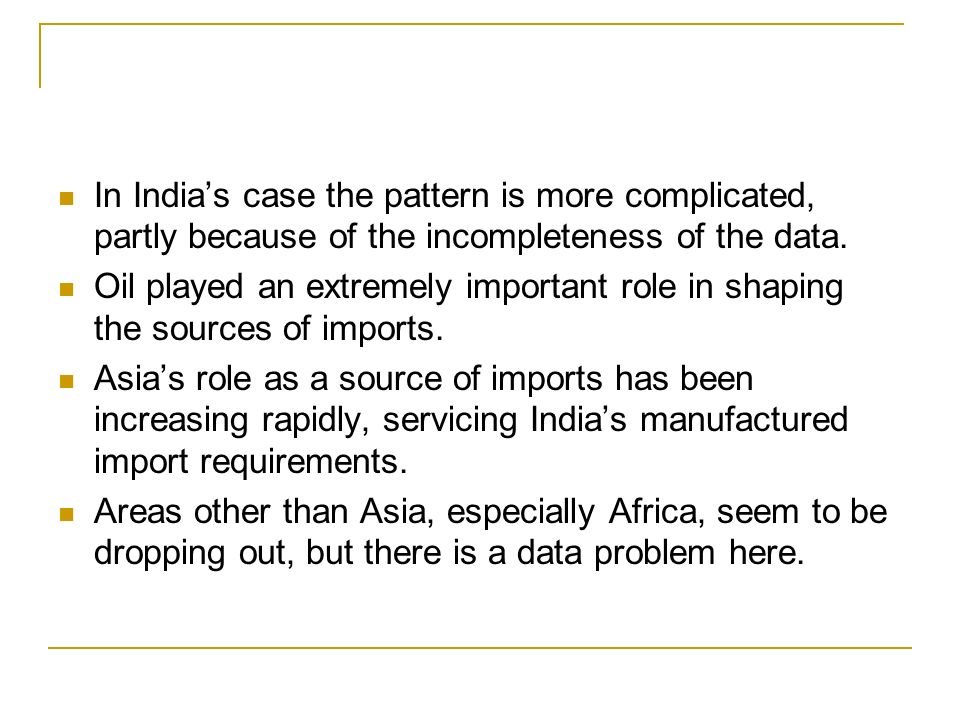 In Indias case the pattern is more complicated, partly because of the incompleteness of the data.