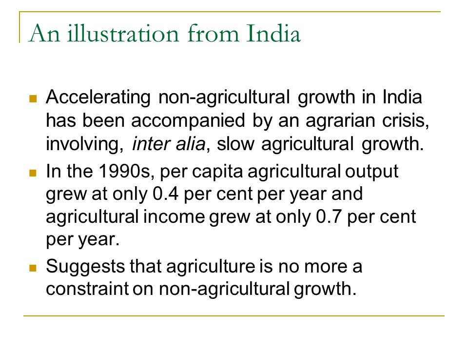 An illustration from India Accelerating non-agricultural growth in India has been accompanied by an agrarian crisis, involving, inter alia, slow agricultural growth.