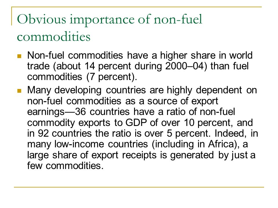 Obvious importance of non-fuel commodities Non-fuel commodities have a higher share in world trade (about 14 percent during 2000–04) than fuel commodities (7 percent).