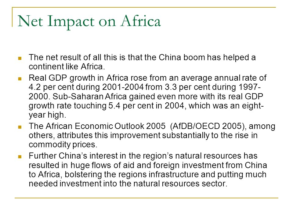 Net Impact on Africa The net result of all this is that the China boom has helped a continent like Africa.