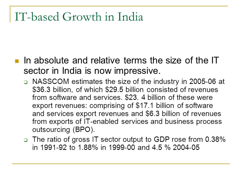 IT-based Growth in India In absolute and relative terms the size of the IT sector in India is now impressive.