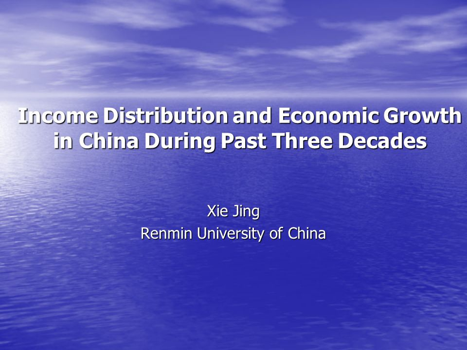 Income Distribution and Economic Growth in China During Past Three Decades Xie Jing Renmin University of China