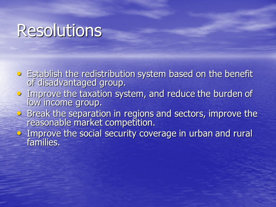 Resolutions Establish the redistribution system based on the benefit of disadvantaged group.