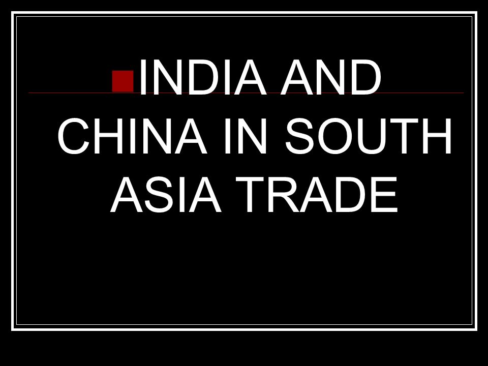 INDIA AND CHINA IN SOUTH ASIA TRADE