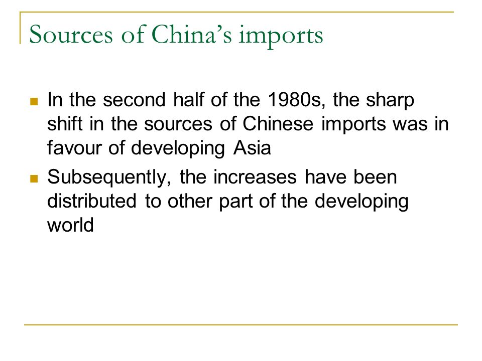 Sources of Chinas imports In the second half of the 1980s, the sharp shift in the sources of Chinese imports was in favour of developing Asia Subseque