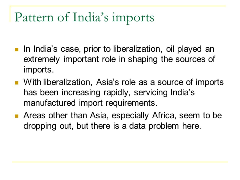 Pattern of Indias imports In Indias case, prior to liberalization, oil played an extremely important role in shaping the sources of imports. With libe