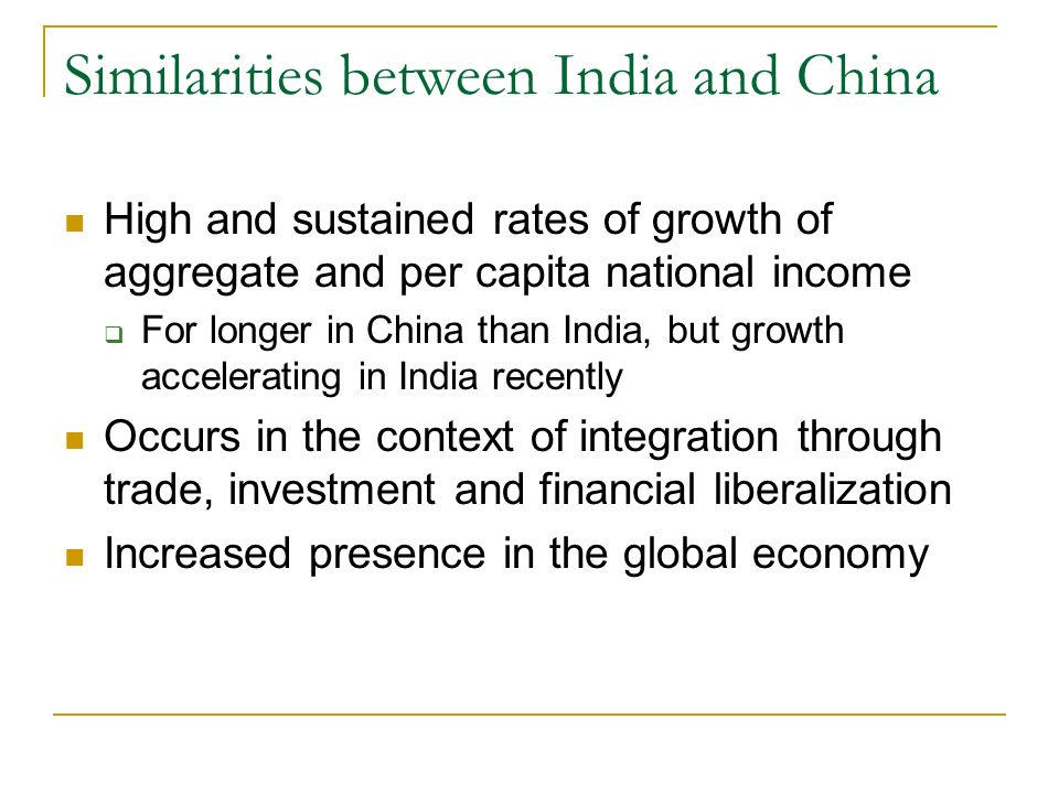 Similarities between India and China High and sustained rates of growth of aggregate and per capita national income For longer in China than India, bu
