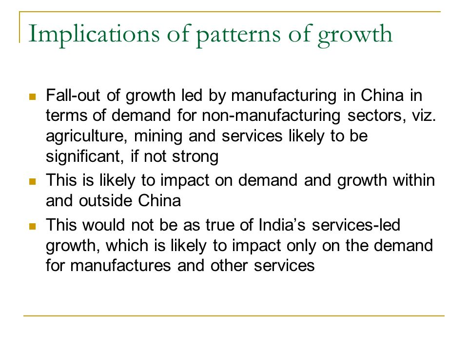 Implications of patterns of growth Fall-out of growth led by manufacturing in China in terms of demand for non-manufacturing sectors, viz. agriculture
