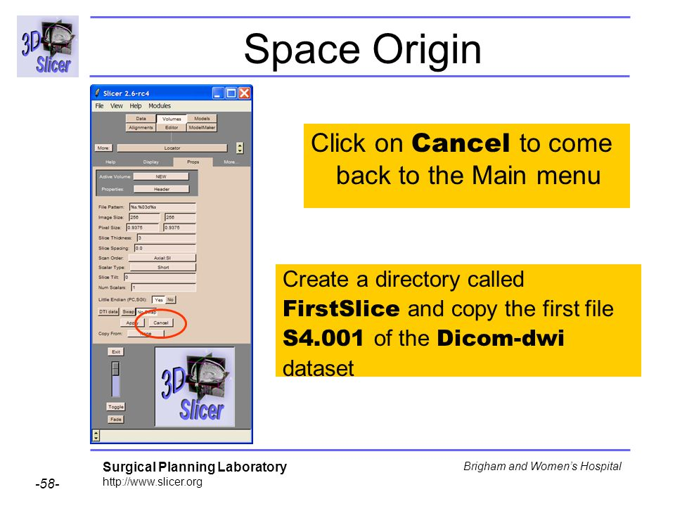 Surgical Planning Laboratory http://www.slicer.org -58- Brigham and Womens Hospital Space Origin Click on Cancel to come back to the Main menu Create