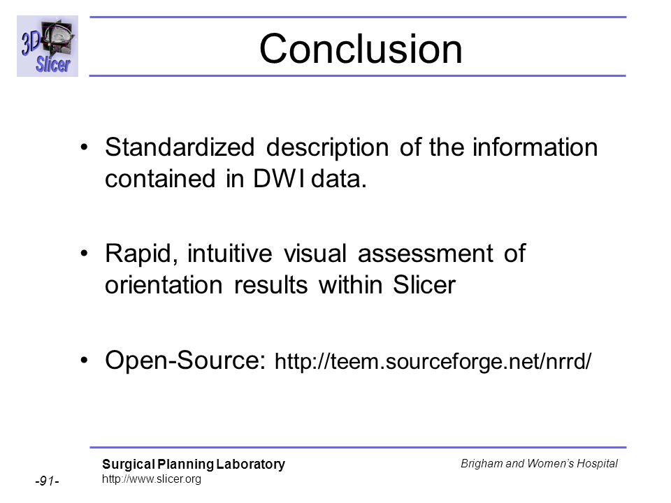Surgical Planning Laboratory http://www.slicer.org -91- Brigham and Womens Hospital Conclusion Standardized description of the information contained in DWI data.
