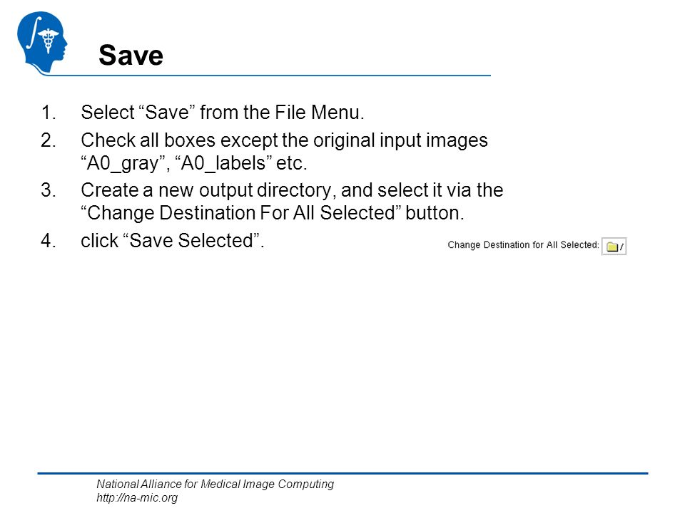 National Alliance for Medical Image Computing http://na-mic.org Save 1.Select Save from the File Menu.
