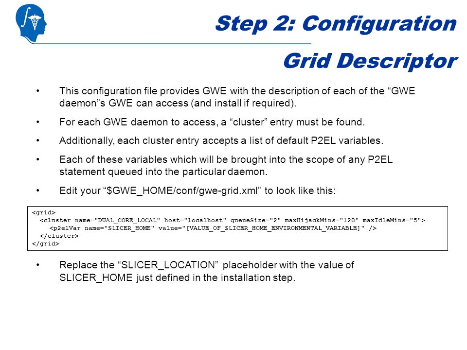 Step 2: Configuration Grid Descriptor This configuration file provides GWE with the description of each of the GWE daemons GWE can access (and install