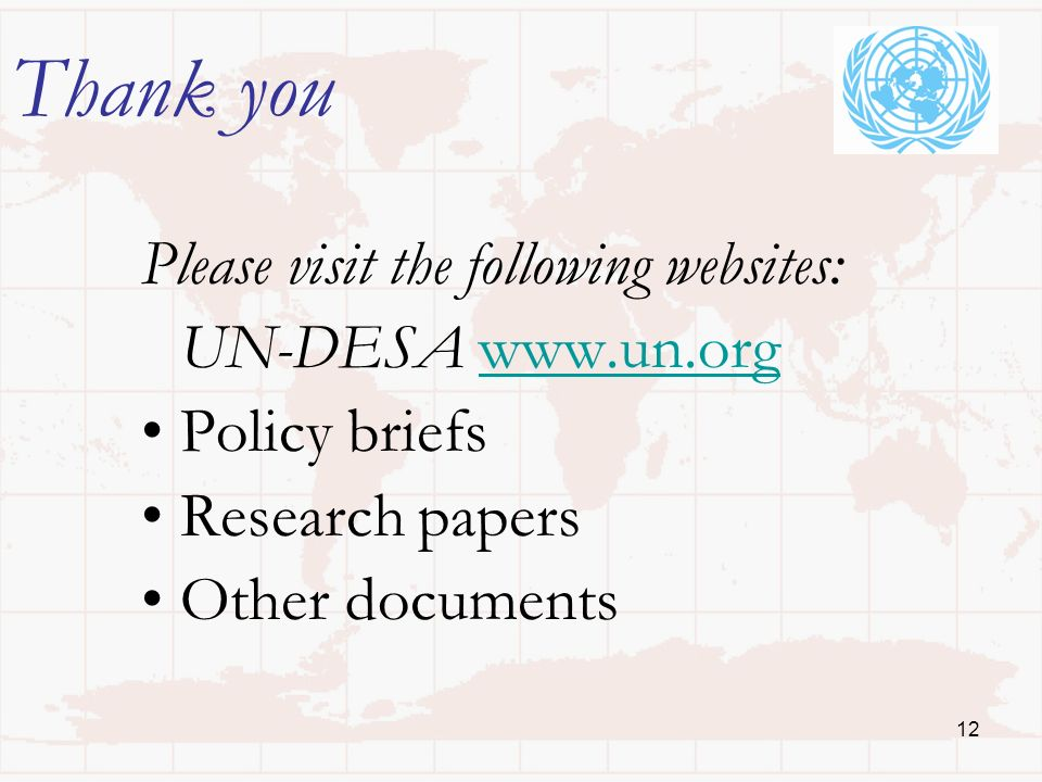 12 Thank you Please visit the following websites: UN-DESA www.un.orgwww.un.org Policy briefs Research papers Other documents