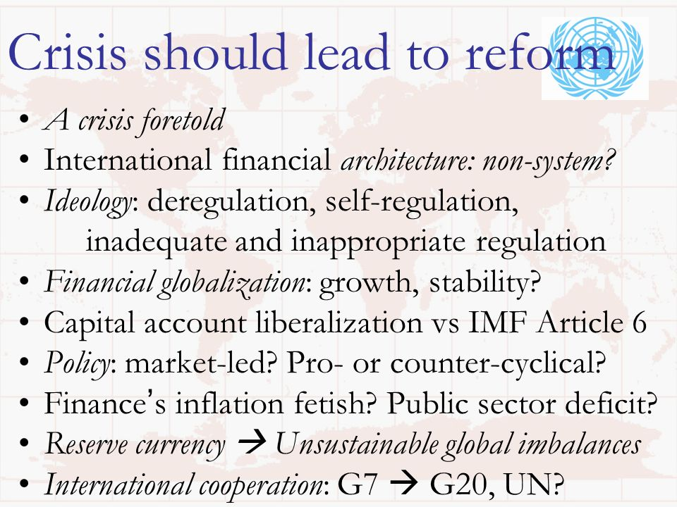 2 Crisis should lead to reform A crisis foretold International financial architecture: non-system? Ideology: deregulation, self-regulation, inadequate