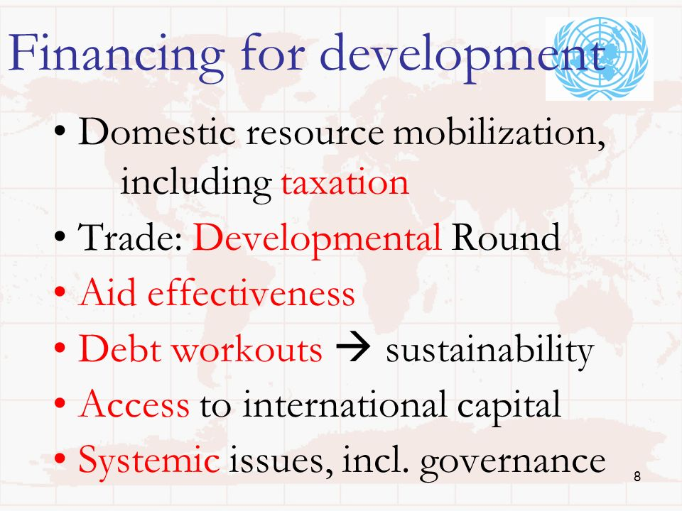 Financing for development Domestic resource mobilization, including taxation Trade: Developmental Round Aid effectiveness Debt workouts sustainability