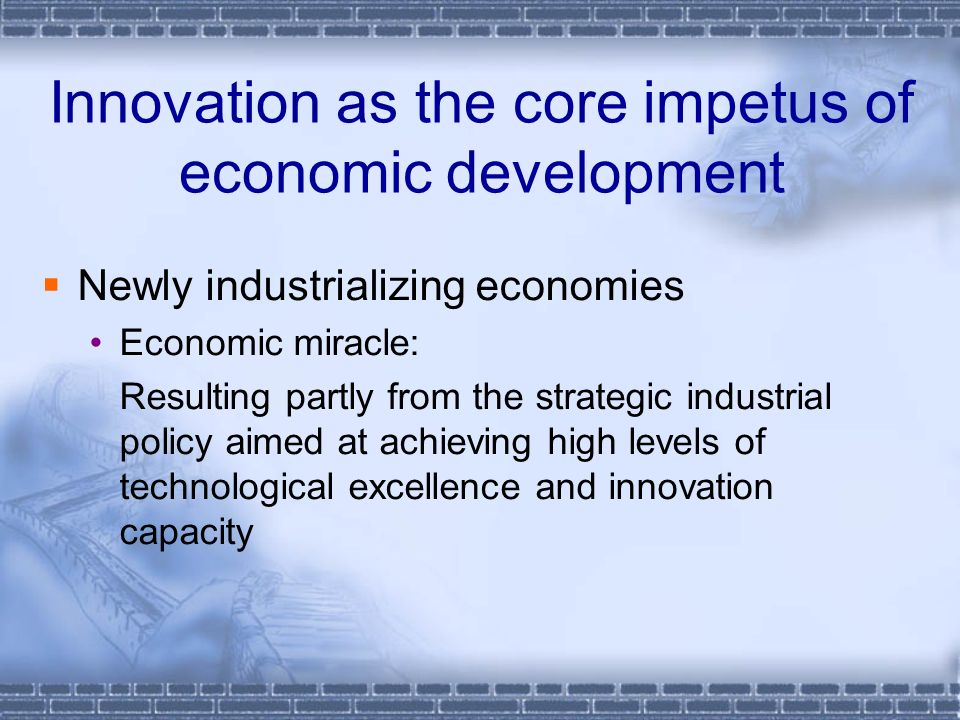Innovation as the core impetus of economic development China The Global Competitiveness Report 2009-2010: China:Rank of intl competitiveness Science infrastructurefront Basic infrastructureupper-middle Technology infrastructuremiddle