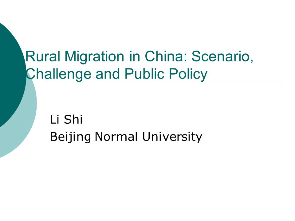 Rural Migration in China: Scenario, Challenge and Public Policy Li Shi Beijing Normal University