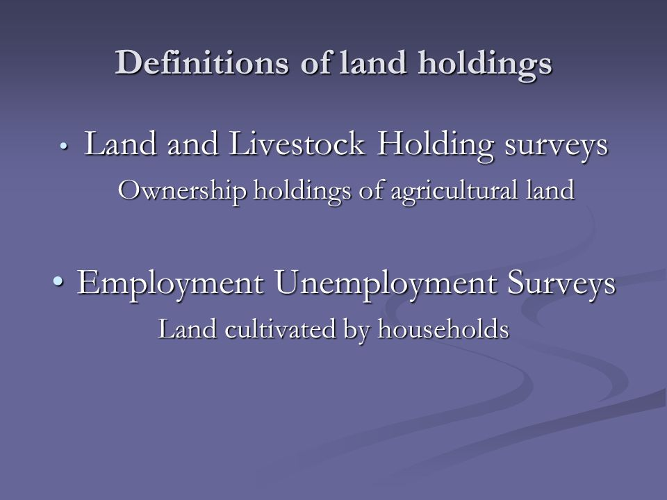 Definitions of land holdings Land and Livestock Holding surveys Land and Livestock Holding surveys Ownership holdings of agricultural land Employment Unemployment SurveysEmployment Unemployment Surveys Land cultivated by households