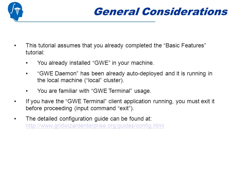 General Considerations This tutorial assumes that you already completed the Basic Features tutorial: You already installed GWE in your machine. GWE Da