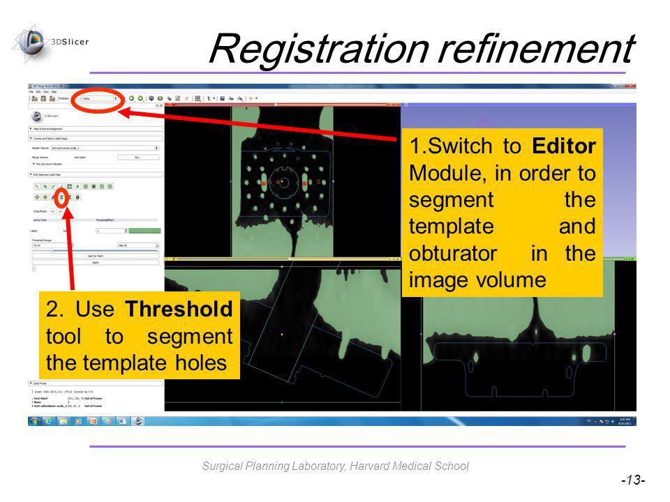 -13- Registration refinement 1.Switch to Editor Module, in order to segment the template and obturator in the image volume 2.