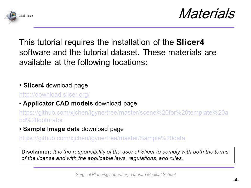 -4- Materials This tutorial requires the installation of the Slicer4 software and the tutorial dataset.