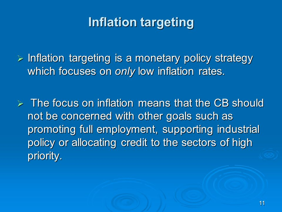 11 Inflation targeting Inflation targeting is a monetary policy strategy which focuses on only low inflation rates.