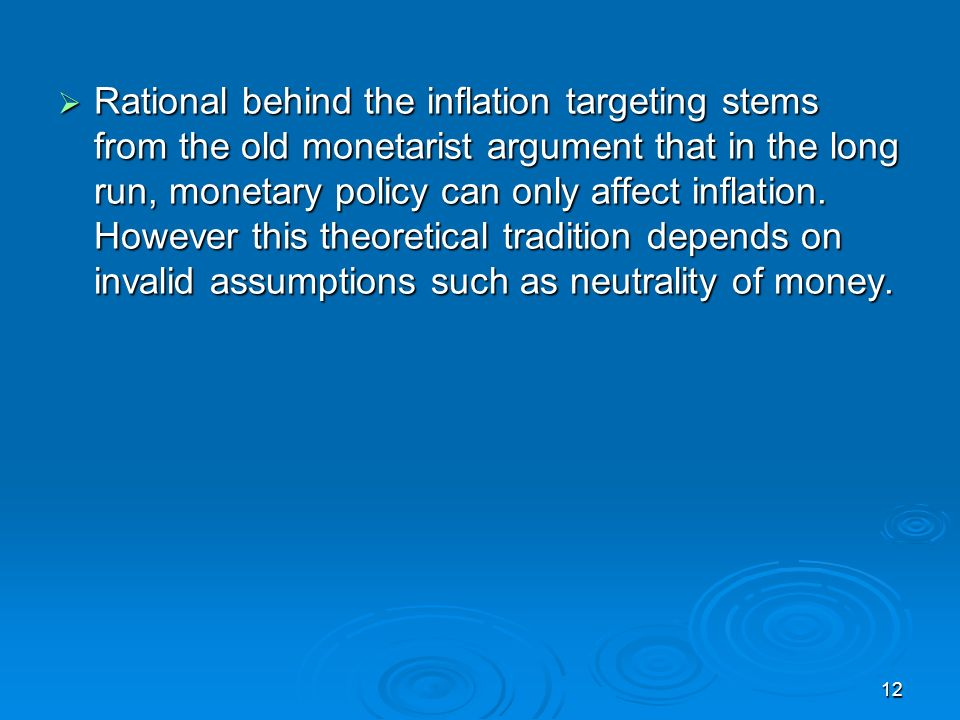 12 Rational behind the inflation targeting stems from the old monetarist argument that in the long run, monetary policy can only affect inflation.