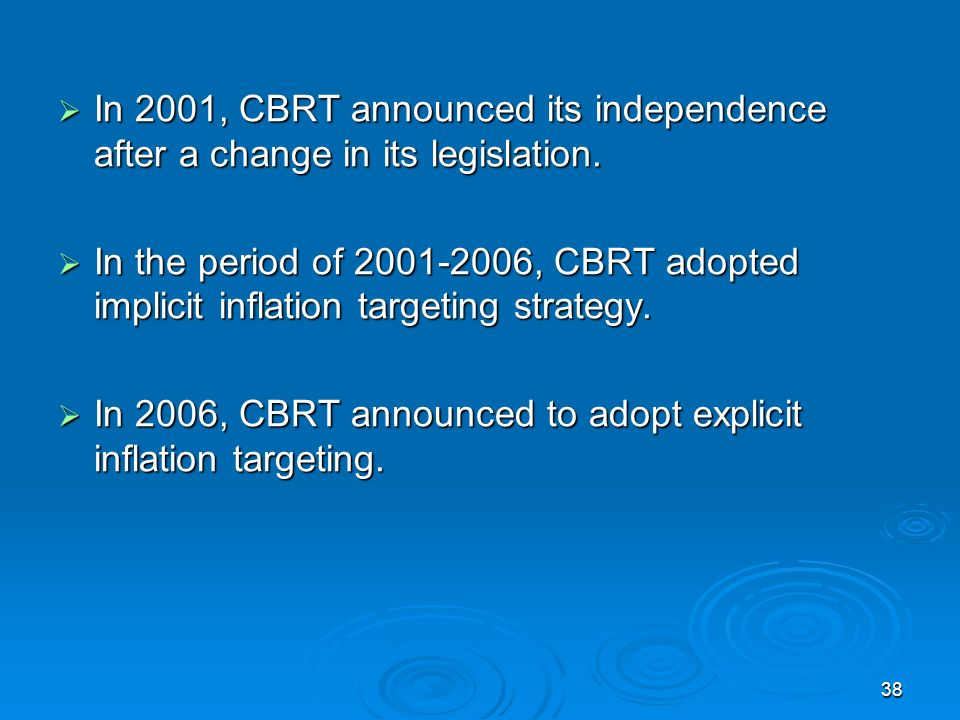 38 In 2001, CBRT announced its independence after a change in its legislation.