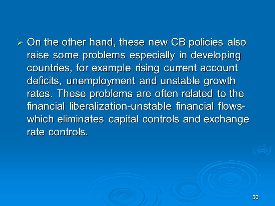50 On the other hand, these new CB policies also raise some problems especially in developing countries, for example rising current account deficits, unemployment and unstable growth rates.