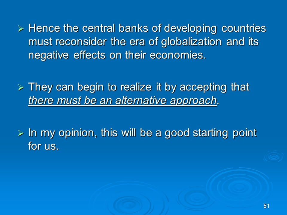 51 Hence the central banks of developing countries must reconsider the era of globalization and its negative effects on their economies.