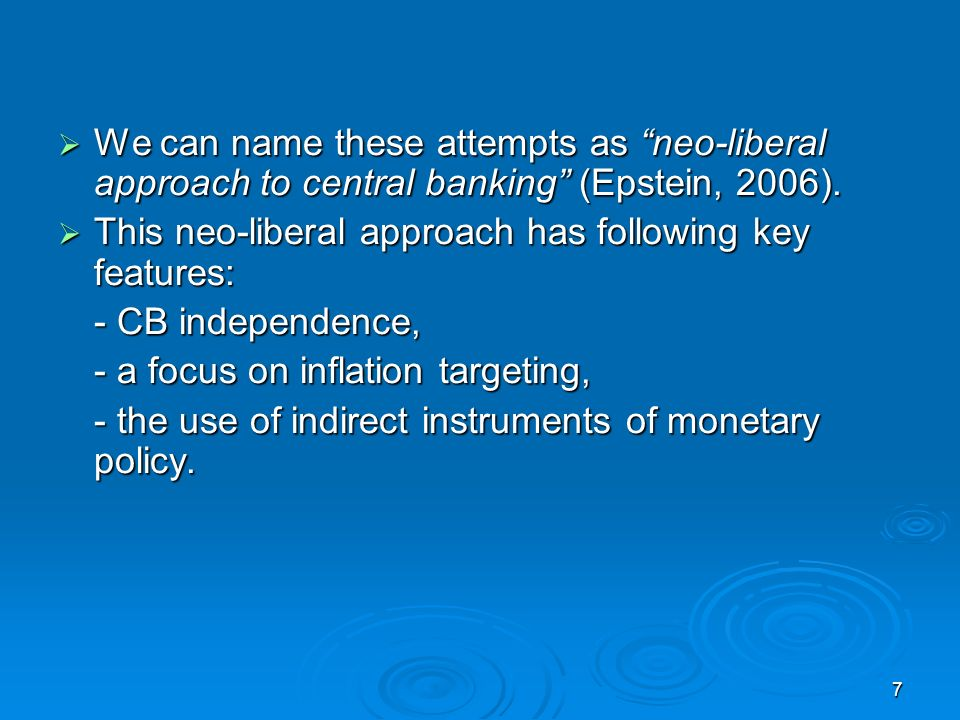 7 We can name these attempts as neo-liberal approach to central banking (Epstein, 2006).
