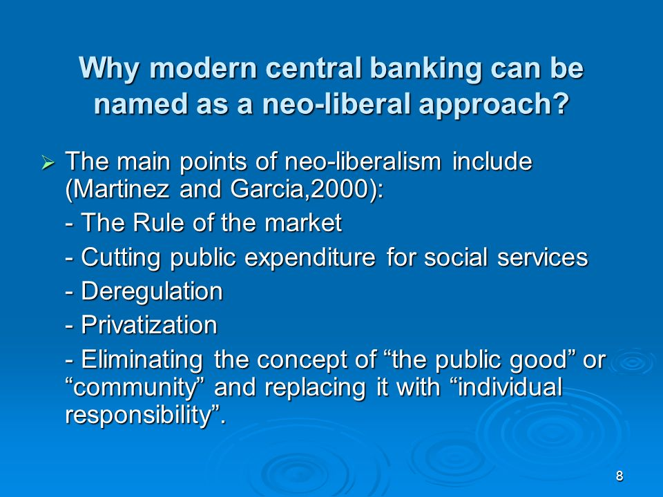 8 Why modern central banking can be named as a neo-liberal approach.