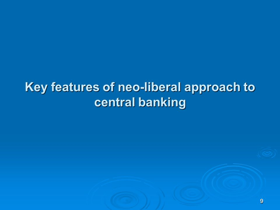 9 Key features of neo-liberal approach to central banking