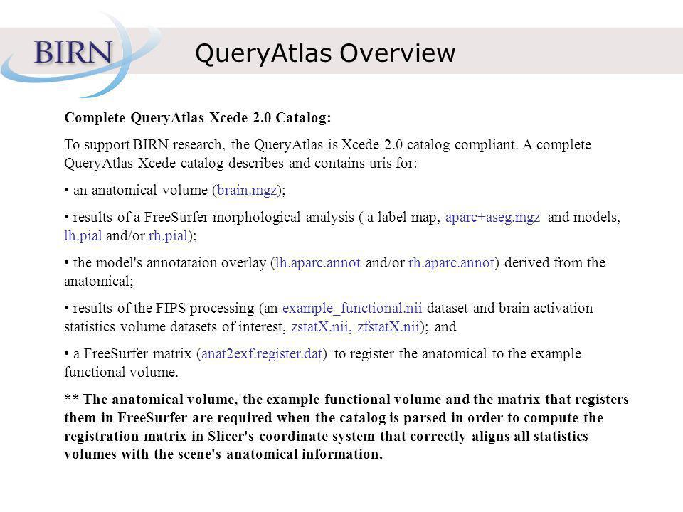 QueryAtlas Overview Complete QueryAtlas Xcede 2.0 Catalog: To support BIRN research, the QueryAtlas is Xcede 2.0 catalog compliant.