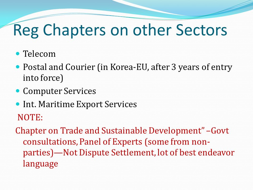 Reg Chapters on other Sectors Telecom Postal and Courier (in Korea-EU, after 3 years of entry into force) Computer Services Int.