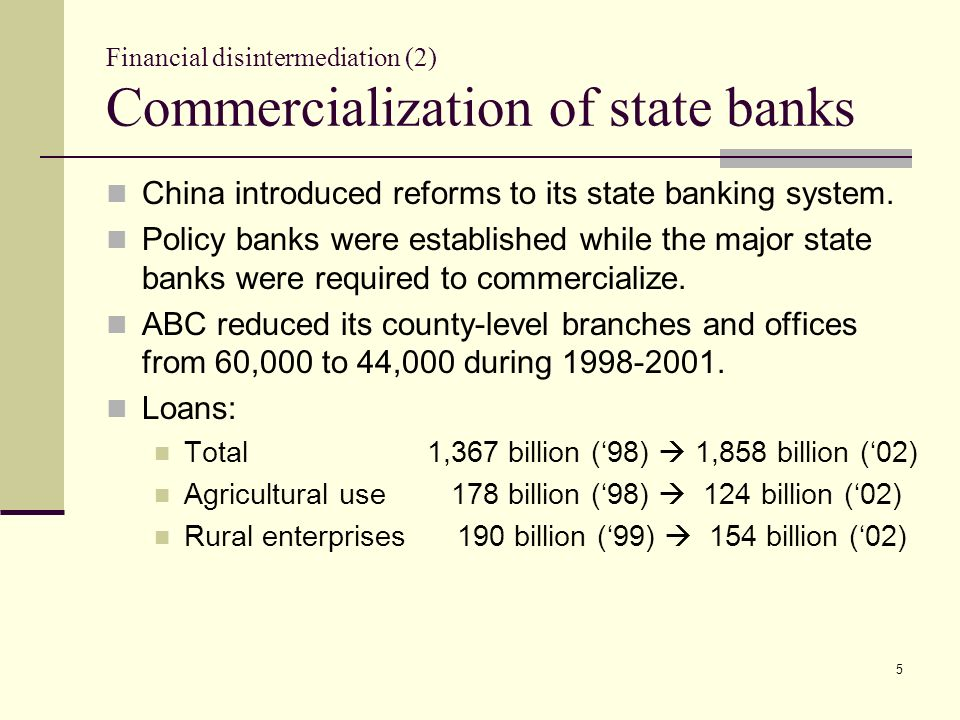 5 Financial disintermediation (2) Commercialization of state banks China introduced reforms to its state banking system.
