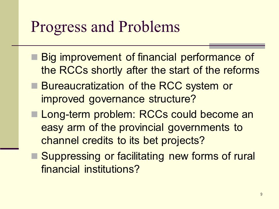 9 Progress and Problems Big improvement of financial performance of the RCCs shortly after the start of the reforms Bureaucratization of the RCC system or improved governance structure.