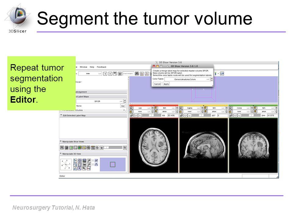 Segment the tumor volume Neurosurgery Tutorial, N. Hata Repeat tumor segmentation using the Editor.