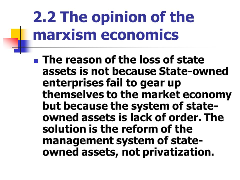 2.2 The opinion of the marxism economics The reason of the loss of state assets is not because State-owned enterprises fail to gear up themselves to t
