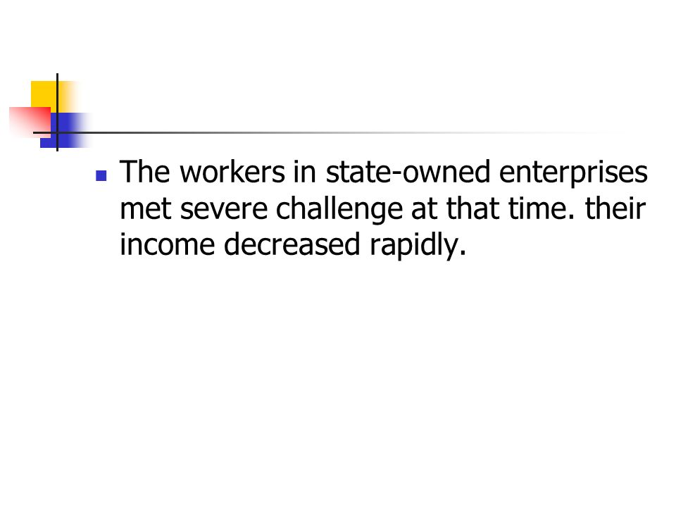The workers in state-owned enterprises met severe challenge at that time. their income decreased rapidly.