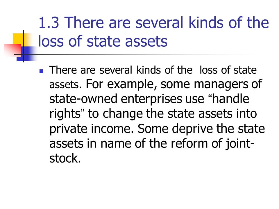 1.3 There are several kinds of the loss of state assets There are several kinds of the loss of state assets. For example, some managers of state-owned