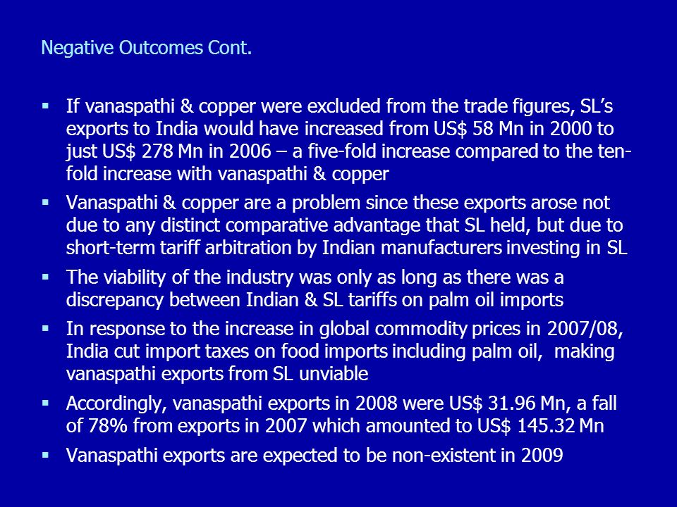 Negative Outcomes Cont. If vanaspathi & copper were excluded from the trade figures, SLs exports to India would have increased from US$ 58 Mn in 2000
