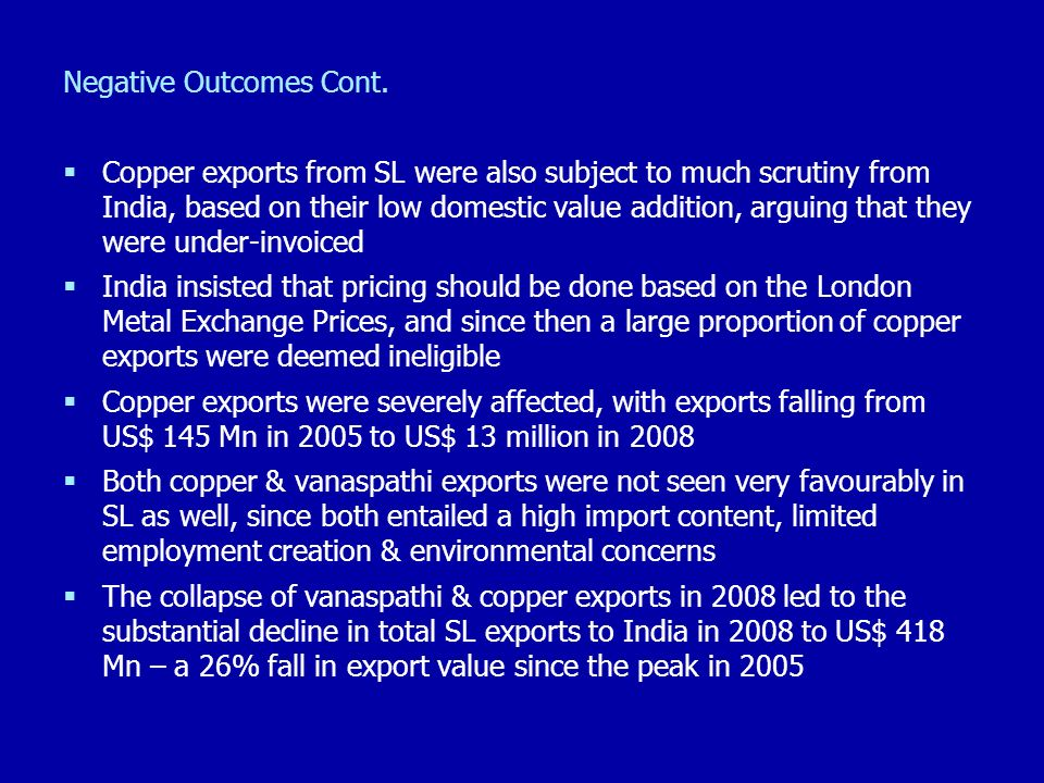 Negative Outcomes Cont. Copper exports from SL were also subject to much scrutiny from India, based on their low domestic value addition, arguing that