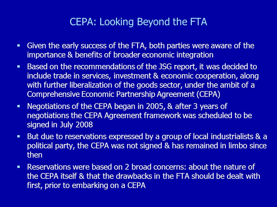 CEPA: Looking Beyond the FTA Given the early success of the FTA, both parties were aware of the importance & benefits of broader economic integration