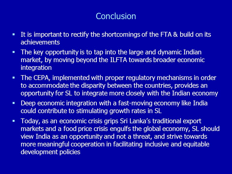Conclusion It is important to rectify the shortcomings of the FTA & build on its achievements The key opportunity is to tap into the large and dynamic